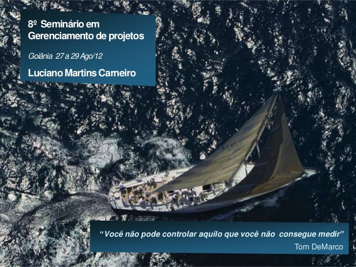 8º Seminário em       Gerenciamento de projetos       Goiânia 27 a 29 Ago/12       Luciano Martins Carneiro               ...