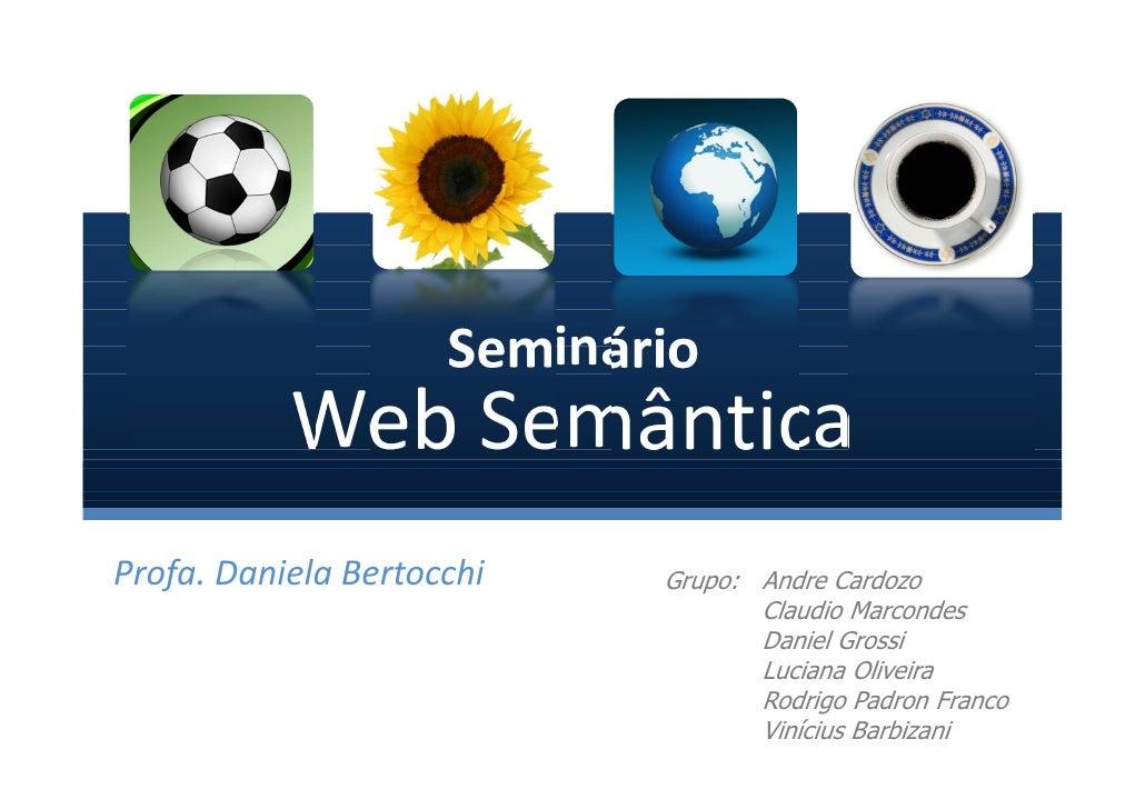 Seminário            WebSemântica Profa.DanielaBertocchi    Grupo: Andre Cardozo                                   ...
