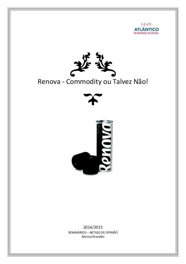 Renova - Commodity ou Talvez Não! 2014/2015 SEMINÁRIOS – ARTIGO DE OPINIÃO Marina Brandão
