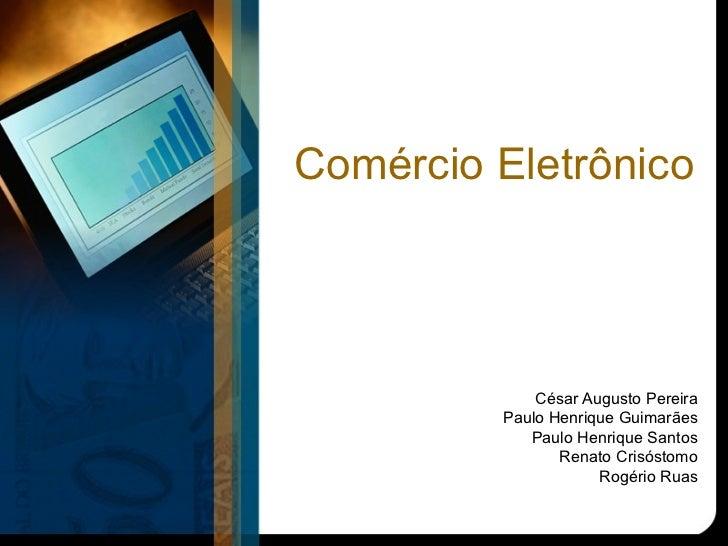 Comércio Eletrônico             César Augusto Pereira         Paulo Henrique Guimarães            Paulo Henrique Santos   ...