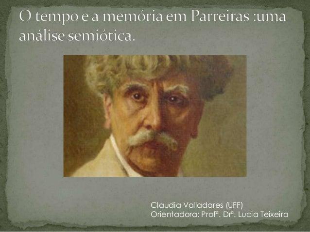 Claudia Valladares (UFF) Orientadora: Profª. Drª. Lucia Teixeira