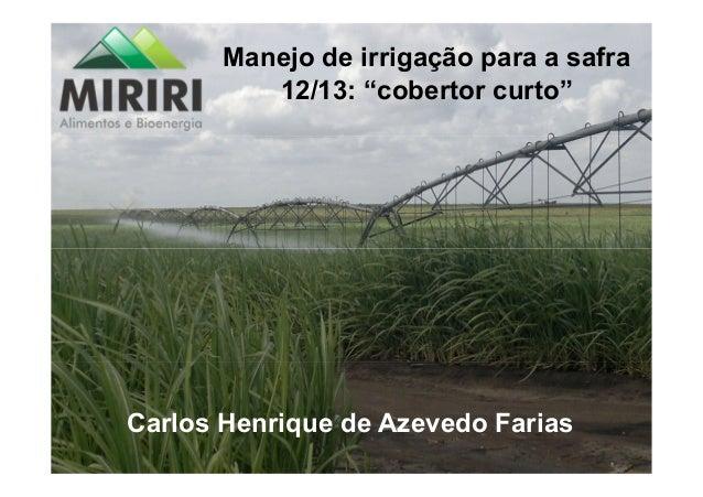 """Manejo de irrigação para a safra12/13: """"cobertor curto""""Carlos Henrique de Azevedo Farias"""