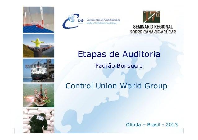 Control Union World GroupOlinda – Brasil - 2013Etapas de AuditoriaPadrão Bonsucro