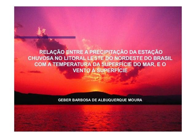RELAÇÃO ENTRE A PRECIPITAÇÃO DA ESTAÇÃOCHUVOSA NO LITORAL LESTE DO NORDESTE DO BRASILCOM A TEMPERATURA DA SUPERFÍCIE DO MA...