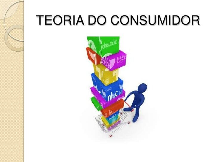 TEORIA DO CONSUMIDOR<br />