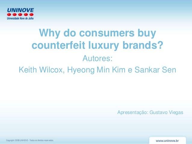 Why do consumers buycounterfeit luxury brands?Autores:Keith Wilcox, Hyeong Min Kim e Sankar SenApresentação: Gustavo Viegas