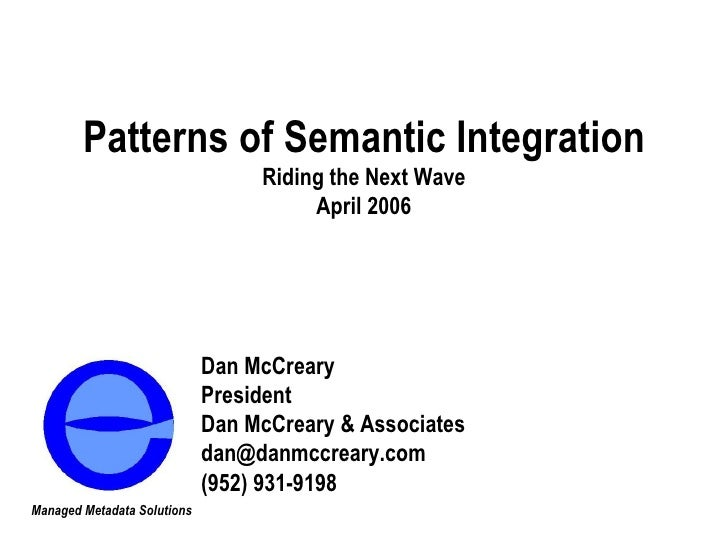 Patterns of Semantic Integration Riding the Next Wave April 2006 Dan McCreary President Dan McCreary & Associates [email_a...