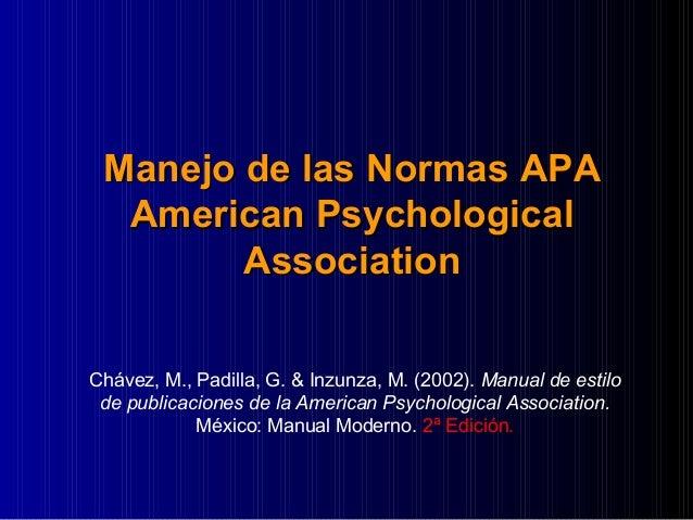 Manejo de las Normas APAManejo de las Normas APA American PsychologicalAmerican Psychological AssociationAssociation Cháve...