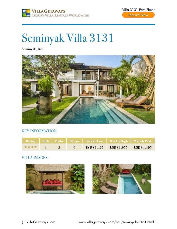 Villa 3131 Fact SheetSeminyak Villa 3131Seminyak, BaliKEY INFORMATION:  Rating     Beds    Baths   Sleeps    Weekly Low   ...