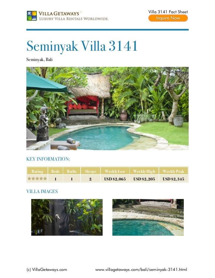 Villa 3141 Fact SheetSeminyak Villa 3141Seminyak, BaliKEY INFORMATION:  Rating     Beds    Baths   Sleeps    Weekly Low   ...