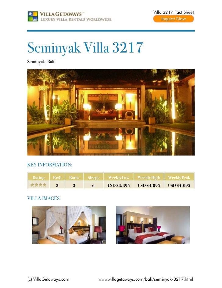 Villa 3217 Fact SheetSeminyak Villa 3217Seminyak, BaliKEY INFORMATION:  Rating     Beds    Baths   Sleeps    Weekly Low   ...