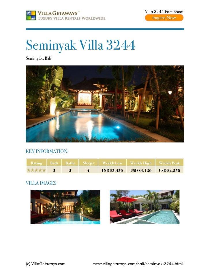 Villa 3244 Fact SheetSeminyak Villa 3244Seminyak, BaliKEY INFORMATION:  Rating     Beds    Baths   Sleeps    Weekly Low   ...