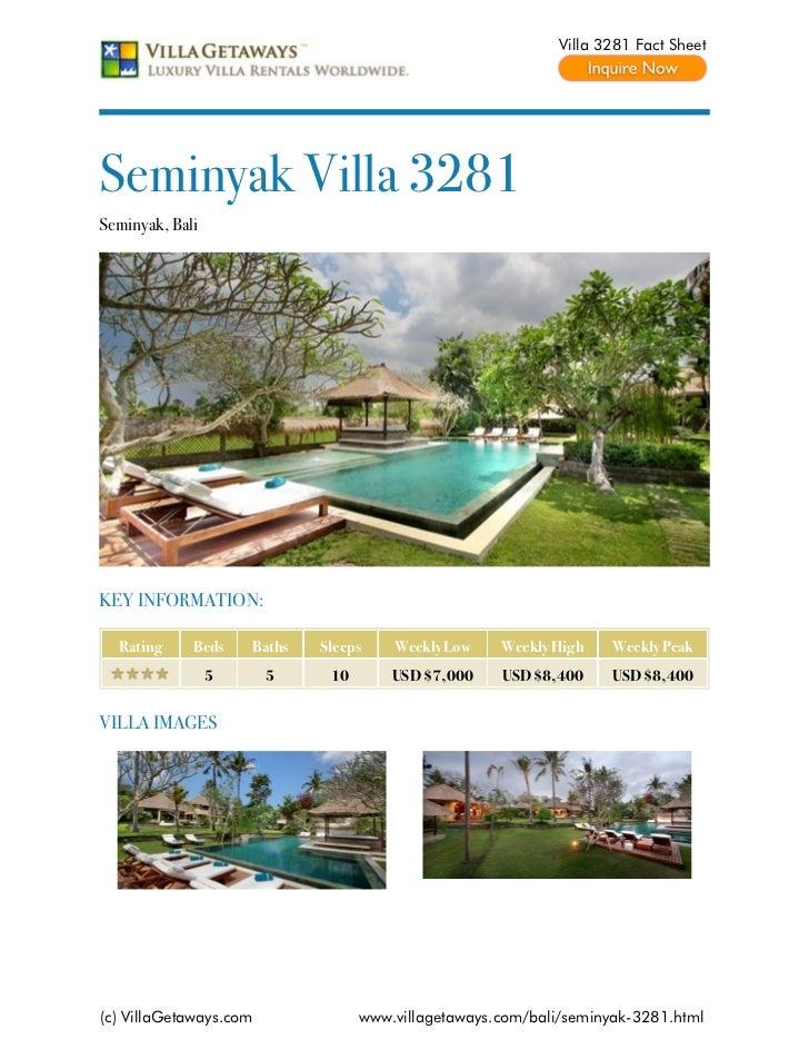 Villa 3281 Fact SheetSeminyak Villa 3281Seminyak, BaliKEY INFORMATION:  Rating     Beds    Baths   Sleeps    Weekly Low   ...