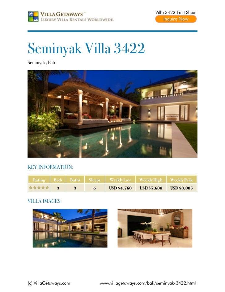 Villa 3422 Fact SheetSeminyak Villa 3422Seminyak, BaliKEY INFORMATION:  Rating     Beds    Baths   Sleeps    Weekly Low   ...