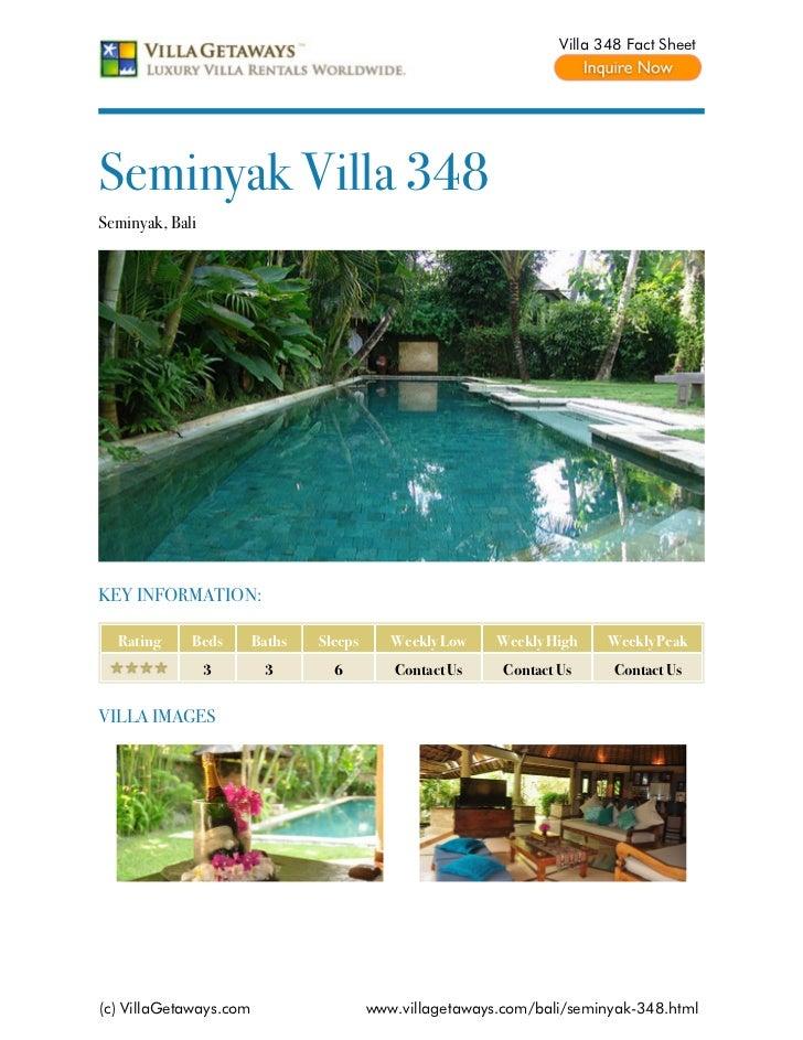 Villa 348 Fact SheetSeminyak Villa 348Seminyak, BaliKEY INFORMATION:  Rating     Beds       Baths   Sleeps      Weekly Low...