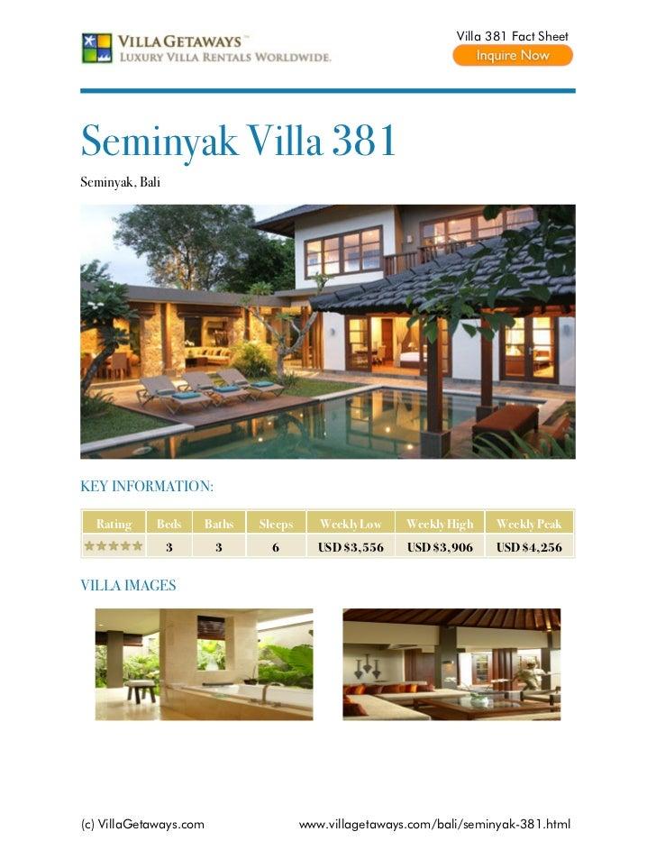 Villa 381 Fact SheetSeminyak Villa 381Seminyak, BaliKEY INFORMATION:  Rating     Beds    Baths   Sleeps      Weekly Low   ...