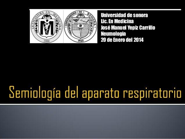 Universidad de sonora Lic. En Medicina José Manuel Yepiz Carrillo Neumología 20 de Enero del 2014