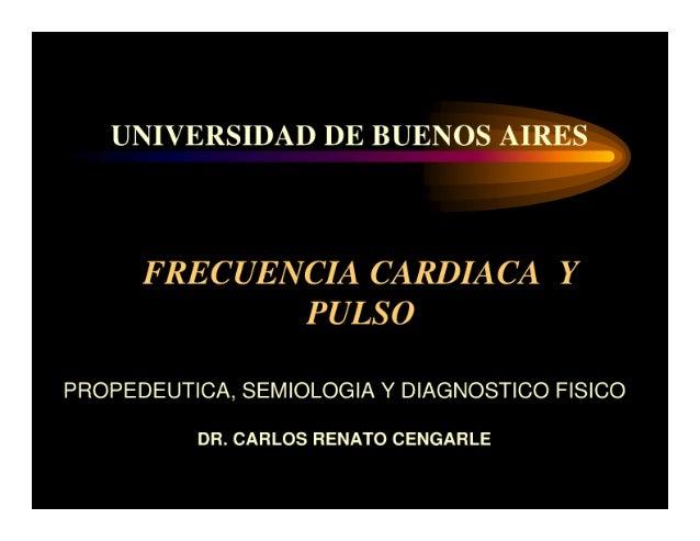 UNIVERSIDAD DE BUENOS AIRES          FRECUENCIA CARDIACA Y              PULSO  PROPEDEUTICA, SEMIOLOGIA Y DIAGNOSTICO FISI...