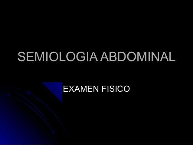 SEMIOLOGIA ABDOMINAL     EXAMEN FISICO