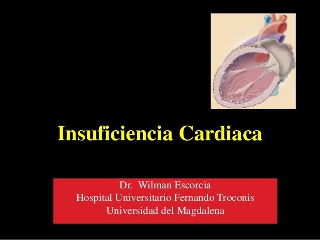 Insuficiencia Cardiaca Dr. Wilman Escorcia Hospital Universitario Fernando Troconis Universidad del Magdalena