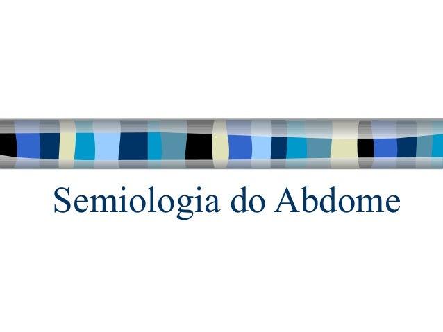 Semiologia do Abdome
