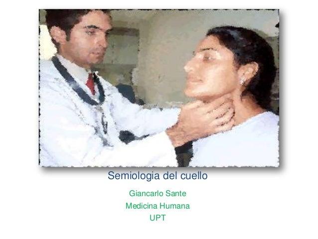 Semiologia del cuello    Giancarlo Sante   Medicina Humana         UPT