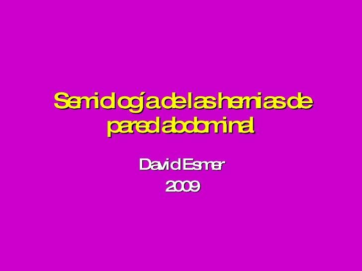 Semiología de las hernias de pared abdominal David Esmer 2009