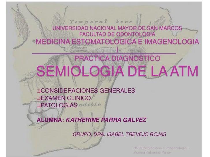 UNIVERSIDAD NACIONAL MAYOR DE SAN MARCOSFACULTAD DE ODONTOLOGIAMEDICINA ESTOMATOLOGICA E IMAGENOLOGIA I PRACTICA DIAGNOSTI...