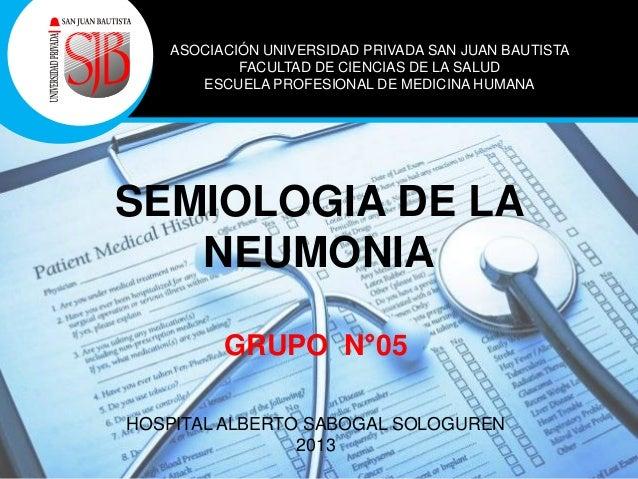 SEMIOLOGIA DE LA NEUMONIA ASOCIACIÓN UNIVERSIDAD PRIVADA SAN JUAN BAUTISTA FACULTAD DE CIENCIAS DE LA SALUD ESCUELA PROFES...