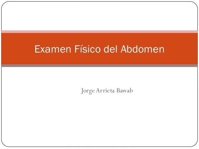 Examen Físico del Abdomen        Jorge Arrieta Bawab