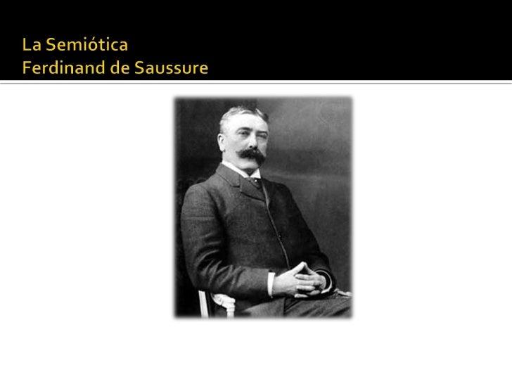 La Semiótica Ferdinand de Saussure<br />