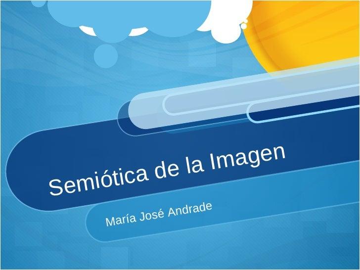 Semiótica de la Imagen  María José Andrade