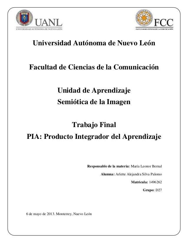 PIA: Producto Integrador del Aprendizaje  6 de Mayo de 2013Universidad Autónoma de Nuevo LeónFacultad de Ciencias de la Co...