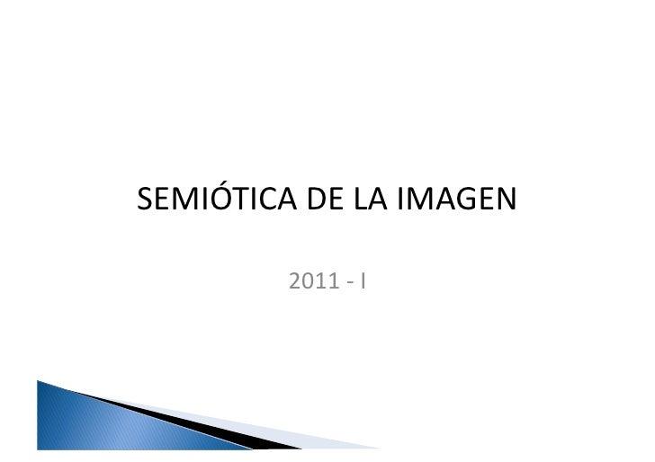SEMIÓTICA DE LA IMAGEN              2011 -‐ I