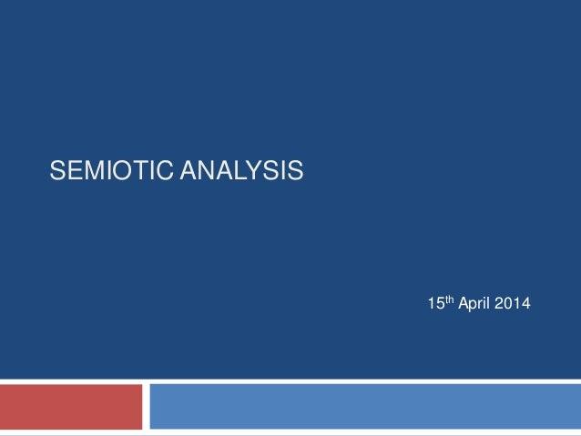 SEMIOTIC ANALYSIS 15th April 2014