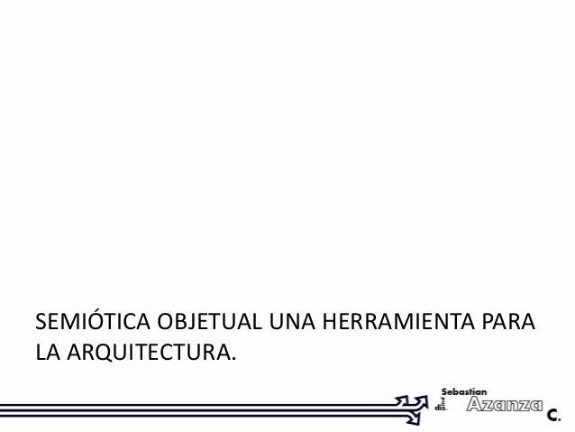 SEMIÓTICA OBJETUAL UNA HERRAMIENTA PARALA ARQUITECTURA.