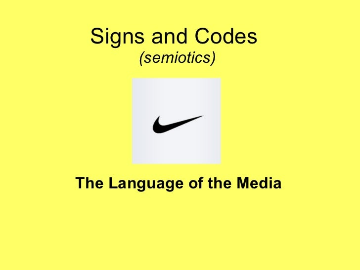 Signs and Codes  (semiotics) The Language of the Media