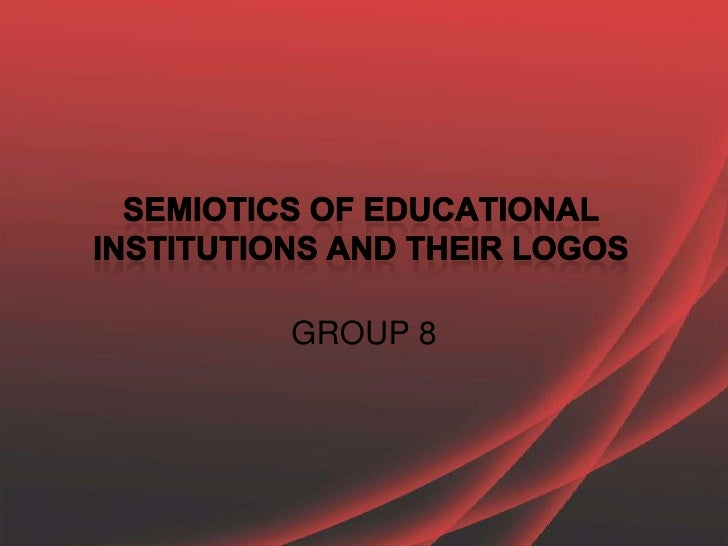 Semiotics of Educational Institutions and their logos<br />GROUP 8<br />