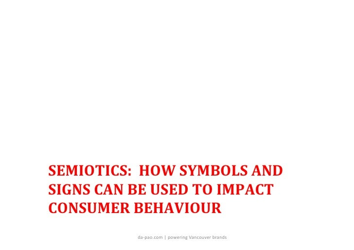 SEMIOTICS:	  	  HOW	  SYMBOLS	  AND	  SIGNS	  CAN	  BE	  USED	  TO	  IMPACT	  CONSUMER	  BEHAVIOUR	                   da-­...