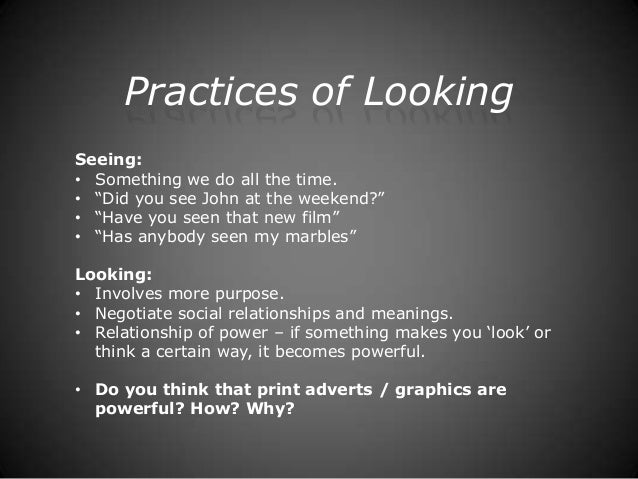 "Practices of LookingSeeing:• Something we do all the time.• ""Did you see John at the weekend?""• ""Have you seen that new fi..."