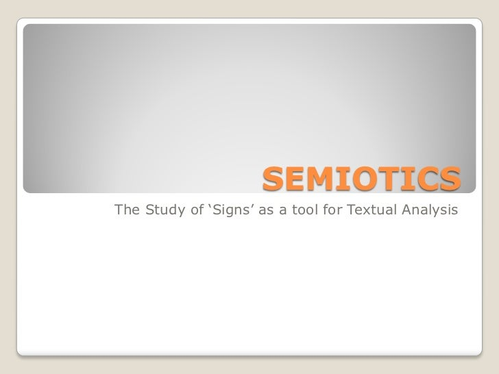SEMIOTICSThe Study of 'Signs' as a tool for Textual Analysis