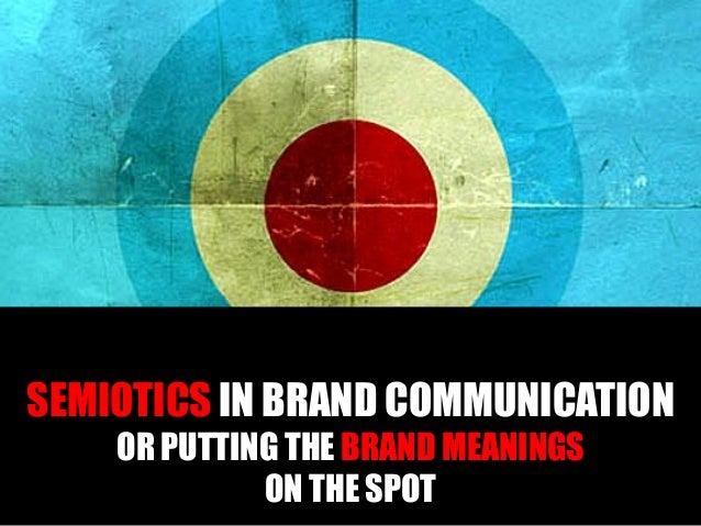 SEMIOTICS IN BRAND COMMUNICATION OR PUTTING THE BRAND MEANINGS ON THE SPOT