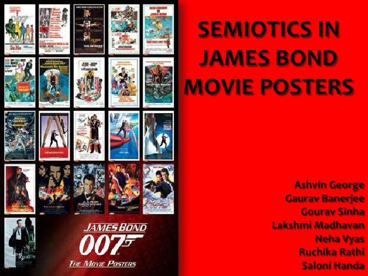 SEMIOTICS IN JAMES BOND MOVIE POSTERS<br />Ashvin George<br />Gaurav Banerjee<br />Gourav Sinha<br />Lakshmi Madhavan<br /...
