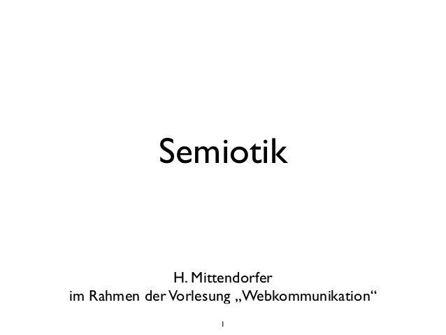"""1 Semiotik H. Mittendorfer  im Rahmen derVorlesung """"Webkommunikation"""""""