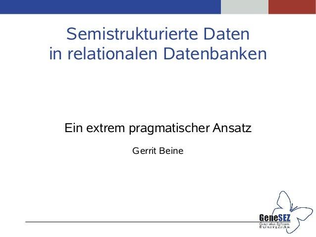 Semistrukturierte Daten in relationalen Datenbanken Ein extrem pragmatischer Ansatz Gerrit Beine