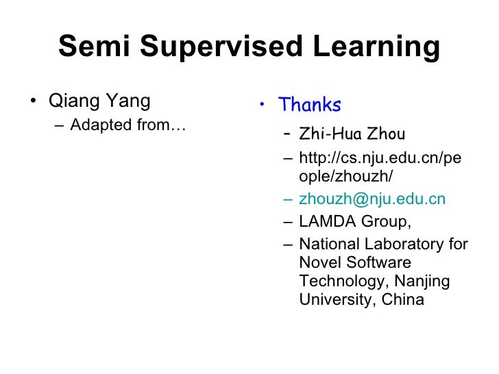 Semi Supervised Learning <ul><li>Qiang Yang </li></ul><ul><ul><li>Adapted from… </li></ul></ul><ul><li>Thanks </li></ul><u...
