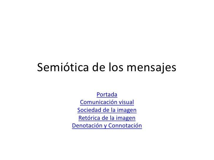 Semiótica de los mensajes                Portada         Comunicación visual        Sociedad de la imagen         Retórica...
