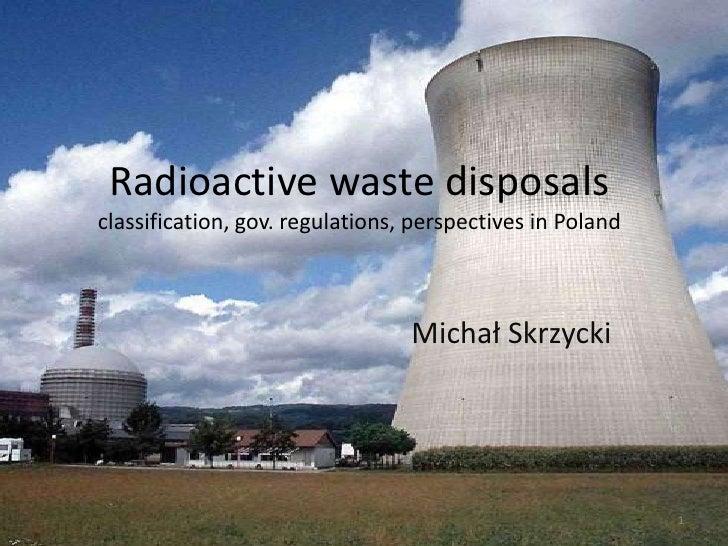 Radioactive waste disposalsclassification, gov. regulations, perspectivesin Poland<br />Michał Skrzycki<br />1<br />