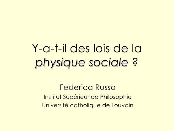 Y-a-t-il des lois de la  physique   sociale  ? Federica Russo Institut Supérieur de Philosophie Université catholique de L...