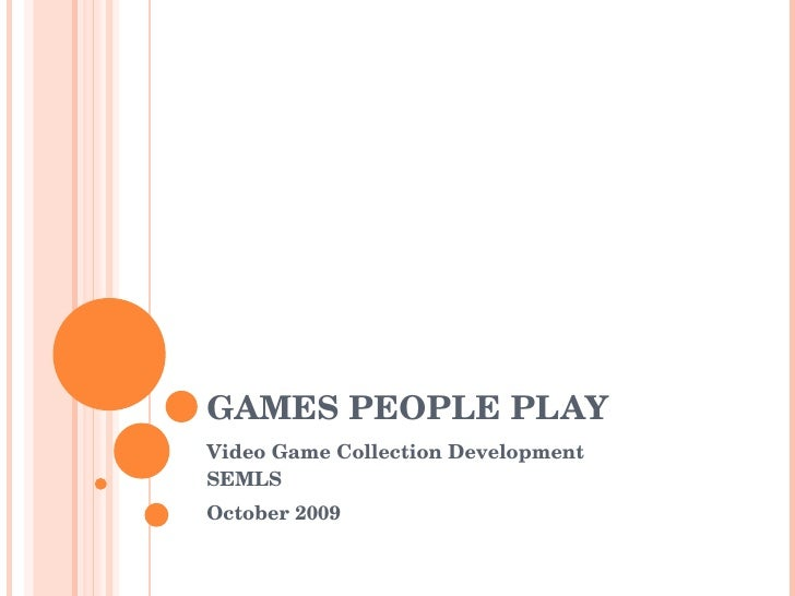 GAMES PEOPLE PLAY Video Game Collection Development  SEMLS October 2009